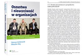 Oszustwa i nieuczciwość w organizacjach - problem anomii pracowniczej (autor dwóch rozdziałów)